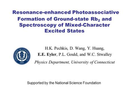 Resonance-enhanced Photoassociative Formation of Ground-state Rb 2 and Spectroscopy of Mixed-Character Excited States H.K. Pechkis, D. Wang, Y. Huang,