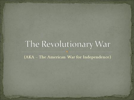 (AKA – The American War for Independence). Revolutionary War – Military American Revolution – Social.