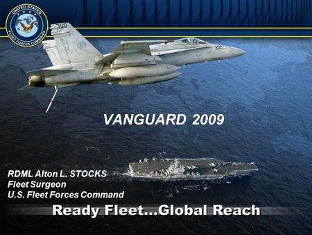 RDML Alton L. STOCKS Fleet Surgeon U.S. Fleet Forces Command VANGUARD 2009.