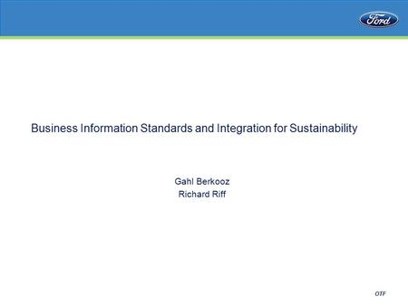 OTF Business Information Standards and Integration for Sustainability Gahl Berkooz Richard Riff.