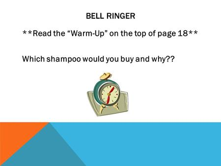 "BELL RINGER **Read the ""Warm-Up"" on the top of page 18** Which shampoo would you buy and why??"