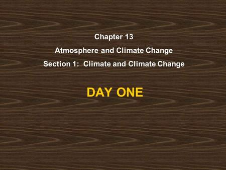 DAY ONE Chapter 13 Atmosphere and Climate Change Section 1: Climate and Climate Change.
