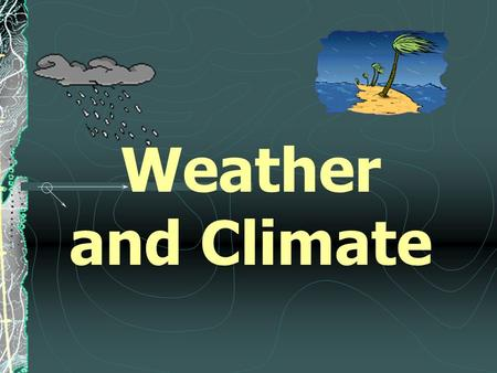 Weather and Climate Weather Temporary behavior of atmosphere (what's going on at any certain time) Temperature is one of the basic elements of weather.