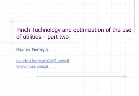Pinch Technology and optimization of the use of utilities – part two Maurizio Fermeglia