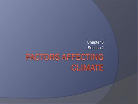 Chapter 3 Section 2. Latitude and Climate  How does Latitude influence Climate? Earth/sun relationship ○ More or less direct sun based on Latitude Bands.