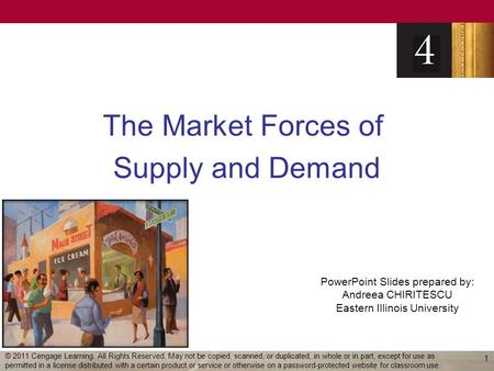 PowerPoint Slides prepared by: Andreea CHIRITESCU Eastern Illinois University The Market Forces of Supply and Demand 1 © 2011 Cengage Learning. All Rights.