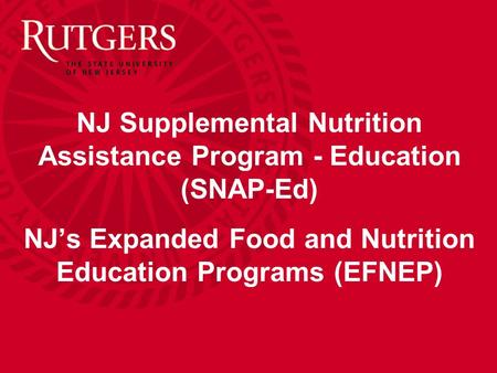 NJ Supplemental Nutrition Assistance Program - Education (SNAP-Ed) NJ's Expanded Food and Nutrition Education Programs (EFNEP)