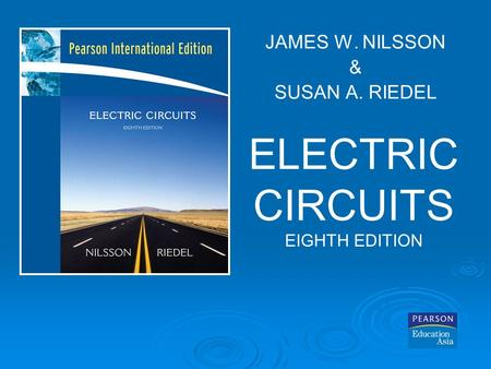 ELECTRIC CIRCUITS EIGHTH EDITION JAMES W. NILSSON & SUSAN A. RIEDEL.