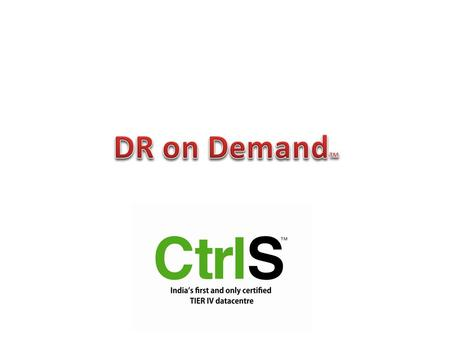 CtrlS DR on Demand framework is a pioneering concept that will change the way enterprises look at DR. DR on Demand now ensures that you have almost the.