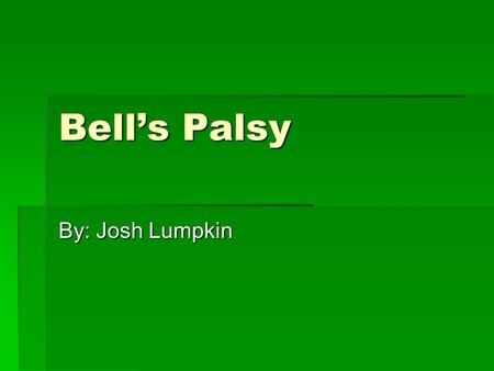 Bell's Palsy By: Josh Lumpkin. Who is usually affected by disease.  Which is often accompanied by pain or general discomfort.  Or 40,000 people in the.