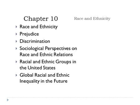 Chapter 10 Race and Ethnicity  Race and Ethnicity  Prejudice  Discrimination  Sociological Perspectives on Race and Ethnic Relations  Racial and Ethnic.