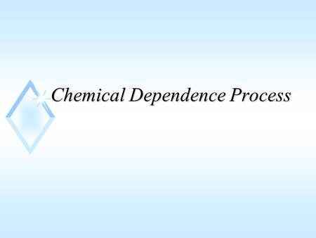 Chemical Dependence Process. Use of benzodiazepines u Not for chronic anxiety disorders u Not for the elderly u Not for depression u For short-term treatment.