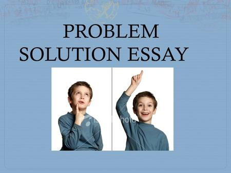 to be fully convinced in a problem solution essay