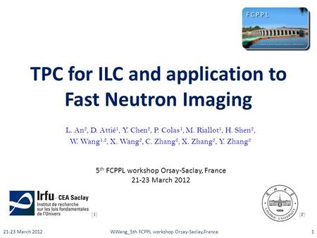 TPC for ILC and application to Fast Neutron Imaging L. An 2, D. Attié 1, Y. Chen 2, P. Colas 1, M. Riallot 1, H. Shen 2, W. Wang 1,2, X. Wang 2, C. Zhang.