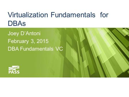 Virtualization Fundamentals for DBAs Joey D'Antoni February 3, 2015 DBA Fundamentals VC.