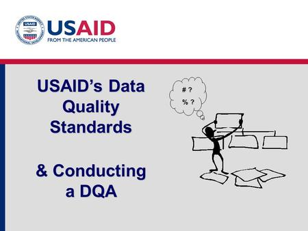 USAID's Data Quality Standards & Conducting a DQA # ? % ?