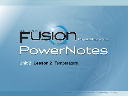 Unit 2 Lesson 2 Temperature Copyright © Houghton Mifflin Harcourt Publishing Company.