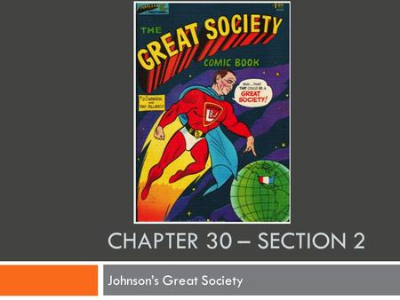 CHAPTER 30 – SECTION 2 Johnson's Great Society. Johnson Takes Over  1948  Wins hard fought Senate race Texas  Reelected in 1954 Senate Majority Leader.