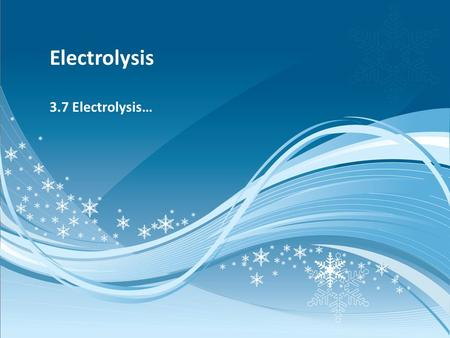 Electrolysis 3.7 Electrolysis…. Electrolysis Use of electrical energy to produce chemical change...forcing a current through a cell to produce a chemical.