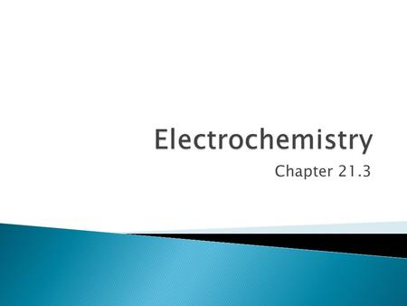 Chapter 21.3.  The electrochemical cells require the INPUT of energy rather than creating energy.