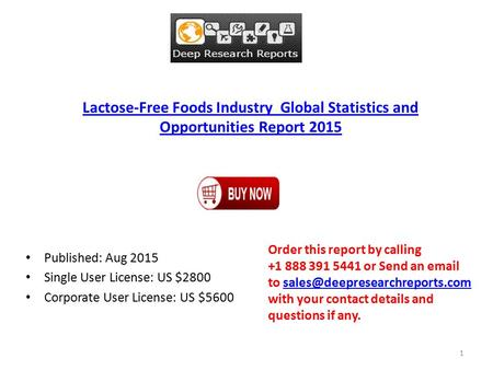 Lactose-Free Foods Industry Global Statistics and Opportunities Report 2015 Published: Aug 2015 Single User License: US $2800 Corporate User License: US.