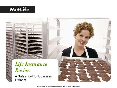 For Producer or Broker/Dealer Use Only. Not for Public Distribution. Life Insurance Review A Sales Tool for Business Owners.