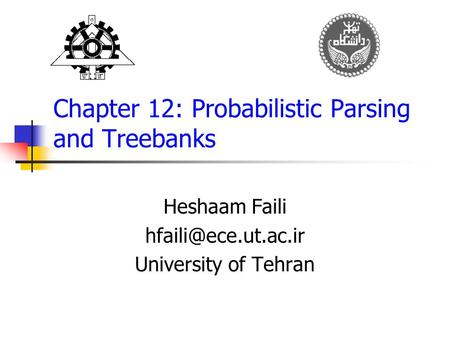 Chapter 12: Probabilistic Parsing and Treebanks Heshaam Faili University of Tehran.