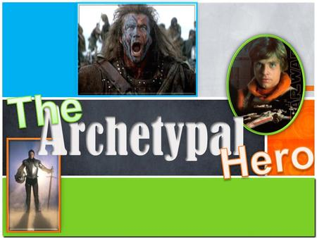 What do Luke Skywalker, Simba, King Arthur, Moses, and William Wallace all have in common? – They are all archetypal heroes!!!