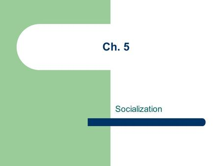 Ch. 5 Socialization. Socialization is… The lifelong process of social interaction through which individuals acquire a self-identity and the physical,
