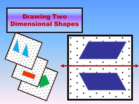 Drawing Two Dimensional Shapes. Draw two congruent squares. Congruent – same shape & size Square – a quadrilateral with 4 right angles & 4 congruent sides.