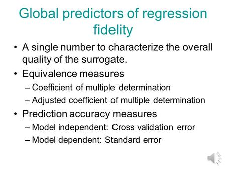 Global predictors of regression fidelity A single number to characterize the overall quality of the surrogate. Equivalence measures –Coefficient of multiple.