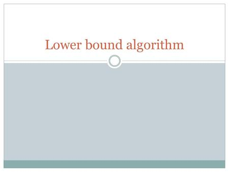 Lower bound algorithm. 1 Start from A. Delete vertex A and all edges meeting at A. A B C 4 2 1 D 4 5 E 73 3 2 Find the length of the minimum spanning.