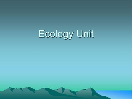Ecology Unit. Food Chains Energy in a Community Every organism needs to obtain energy in order to live. For example, plants get energy from the sun, some.