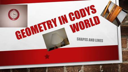 GEOMETRY IN CODYS WORLD SHAPES AND LINES. RECTANGLE HAS FOUR RIGHT ANGLES AND ONE BIG FACE.