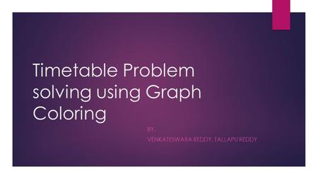 Timetable Problem solving using Graph Coloring