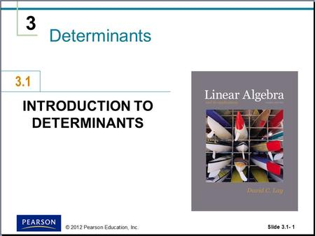 Slide 3.1- 1 3 INTRODUCTION TO DETERMINANTS Determinants 3.1.