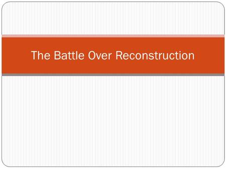 The Battle Over Reconstruction. Target: I can explain Lincoln's 10% plan and the Wade- Davis Bill Bell ringer: Chapter 16, Section 1 key terms and questions.