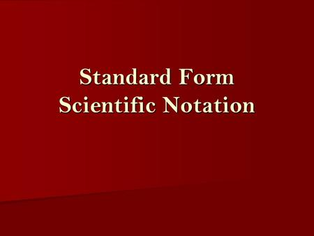 Standard Form Scientific Notation. Writing large numbers, greater than 10, in Standard Form Standard form splits numbers into two parts: a number between.