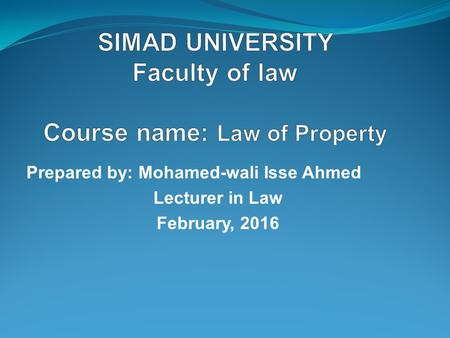 Prepared by: Mohamed-wali Isse Ahmed Lecturer in Law February, 2016.