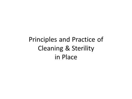 Principles and Practice of Cleaning & Sterility in Place.
