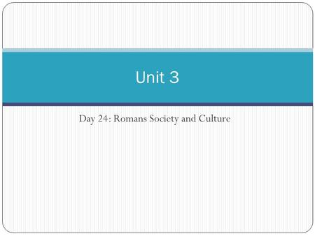 Day 24: Romans Society and Culture Unit 3. Life in Imperial Rome Rich citizens live in villas (country homes) Running water, baths Public officials not.