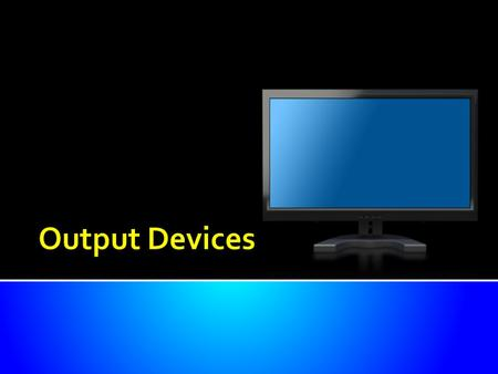 """An output device is any hardware used to communicate processed data to the user, e.g. Monitor, speakers and printers."""