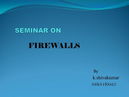FIREWALLS By k.shivakumar 08k81f0025. CONTENTS Introduction. What is firewall? Hardware vs. software firewalls. Working of a software firewalls. Firewall.