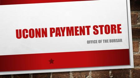 UCONN PAYMENT STORE OFFICE OF THE BURSAR. WHAT IS A UCONN PAYMENT STORE? A new payment option for smaller departments to accept credit card payments online.
