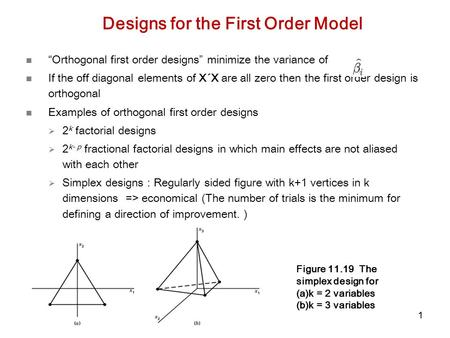 "11 Designs for the First Order Model ""Orthogonal first order designs"" minimize the variance of If the off diagonal elements of X´X are all zero then the."