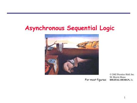 1 Asynchronous Sequential Logic For most figures:.