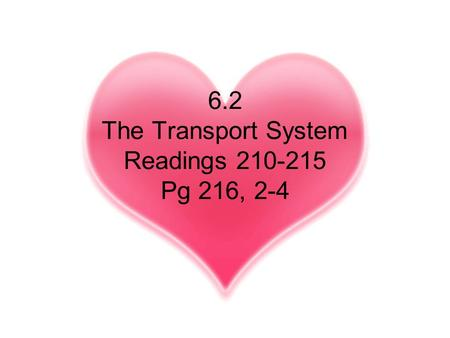 6.2 The Transport System Readings 210-215 Pg 216, 2-4.