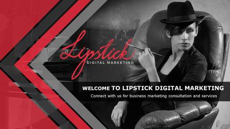 WELCOME TO LIPSTICK DIGITAL MARKETING Connect with us for business marketing consultation and services.
