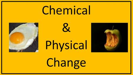 Chemical & Physical Change. Matter 1. What is matter? -anything that has mass and takes up space 2. What is mass? - the total amount of matter in an object;