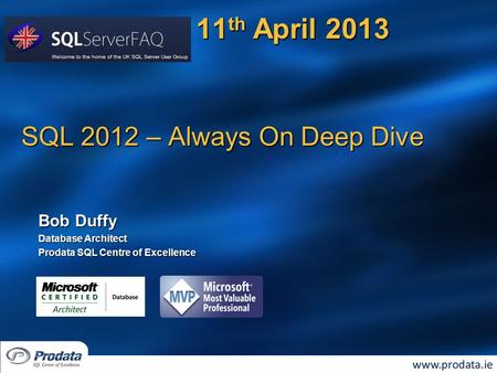 SQL 2012 – Always On Deep Dive Bob Duffy Database Architect Prodata SQL Centre of Excellence 11 th April 2013.